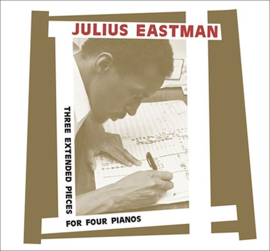 Eastman, Julius - Three Extended Pieces For Four Pianos (2CD)