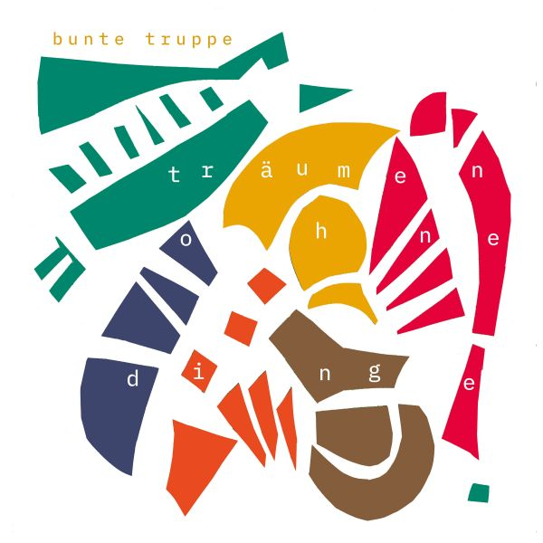 Bunte Truppe (feat. Limpe Fuchs) - Träumen Ohne Dinge