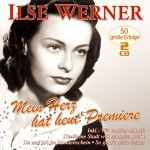 Werner, Ilse - Mein Herz hat heut` Premiere - 50 große Erfolge